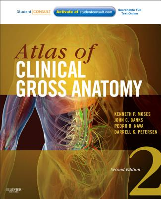 Atlas of Clinical Gross Anatomy + Student Consult Online Access By Moses, Kenneth P./ Nava, Pedro B./ Banks, John C./ Petersen, Darrell K.